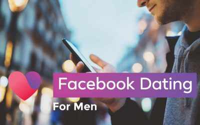 Facebook Dating for Men: tricks and tips to get more dates