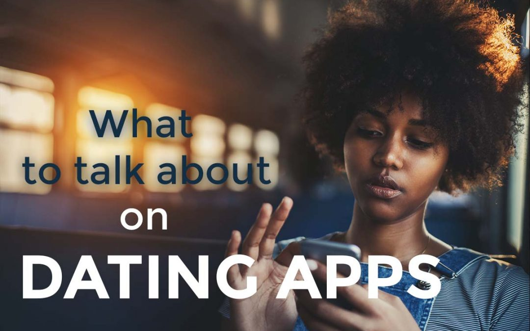 Online Dating: What to Talk about to Keep Her Interested